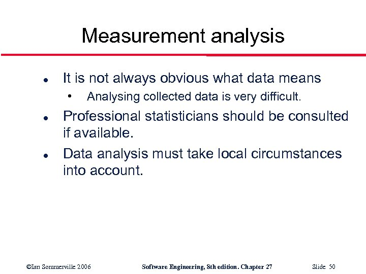 Measurement analysis l It is not always obvious what data means • l l