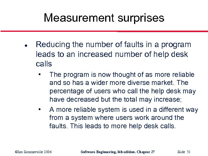 Measurement surprises l Reducing the number of faults in a program leads to an