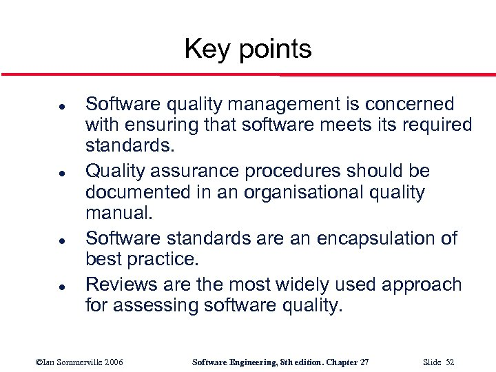 Key points l l Software quality management is concerned with ensuring that software meets