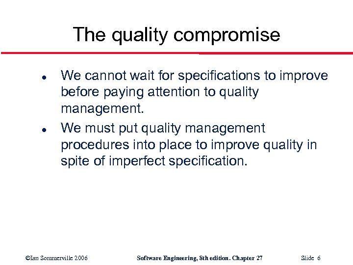 The quality compromise l l We cannot wait for specifications to improve before paying