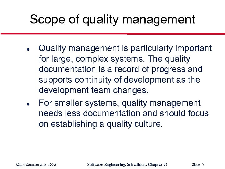 Scope of quality management l l Quality management is particularly important for large, complex