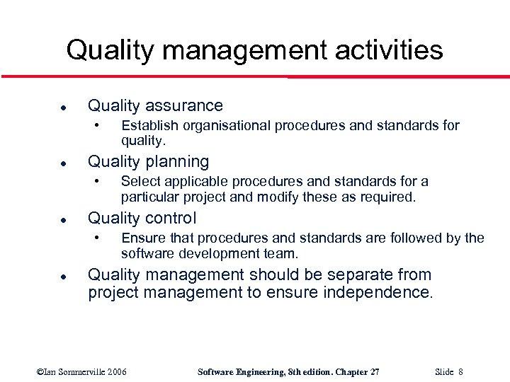 Quality management activities l Quality assurance • l Quality planning • l Select applicable