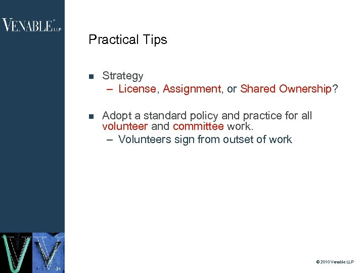 Practical Tips Strategy – License, Assignment, or Shared Ownership? Adopt a standard policy and