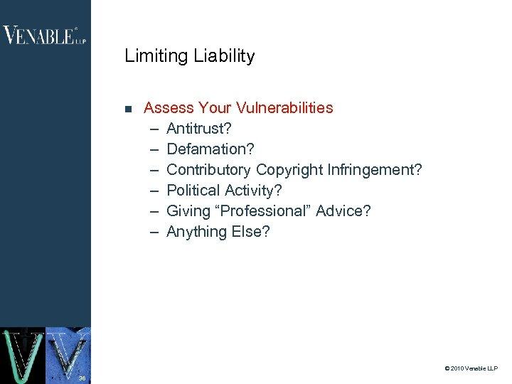 Limiting Liability Assess Your Vulnerabilities – Antitrust? – Defamation? – Contributory Copyright Infringement? –