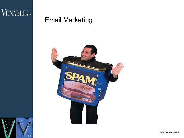 Email Marketing © 2010 Venable LLP 39