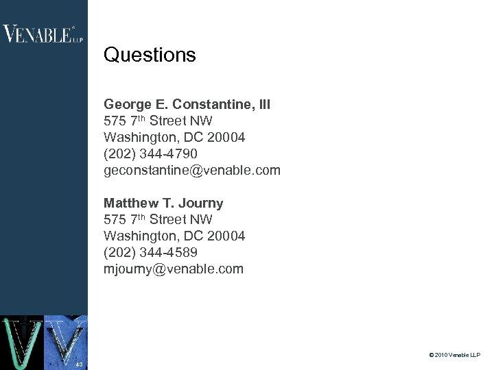 Questions George E. Constantine, III 575 7 th Street NW Washington, DC 20004 (202)