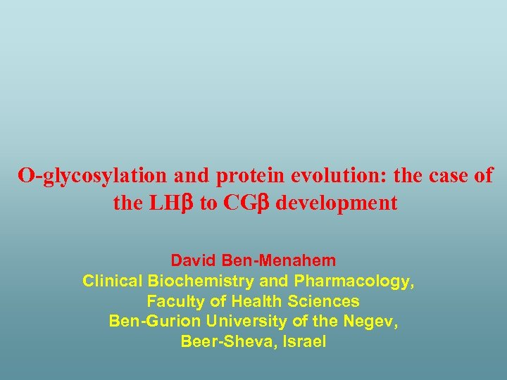 O-glycosylation and protein evolution: the case of the LHb to CGb development David Ben-Menahem