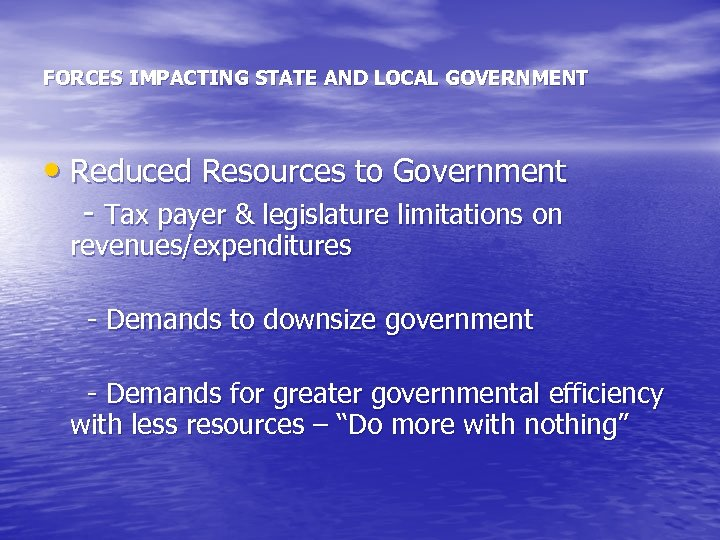 FORCES IMPACTING STATE AND LOCAL GOVERNMENT • Reduced Resources to Government - Tax payer