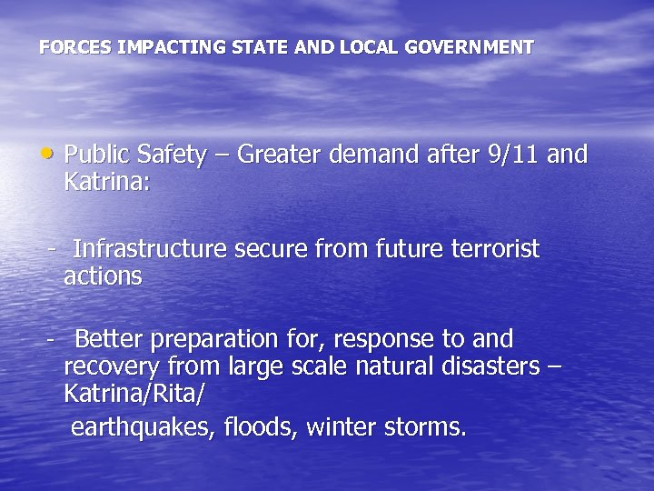 FORCES IMPACTING STATE AND LOCAL GOVERNMENT • Public Safety – Greater demand after 9/11