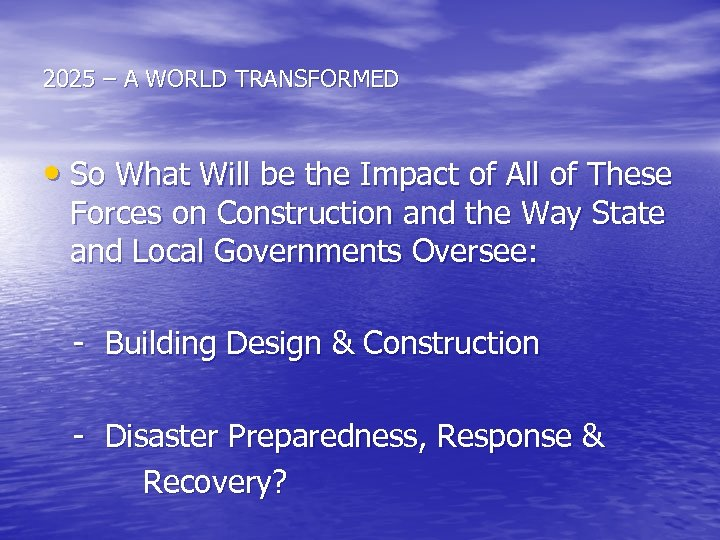 2025 – A WORLD TRANSFORMED • So What Will be the Impact of All