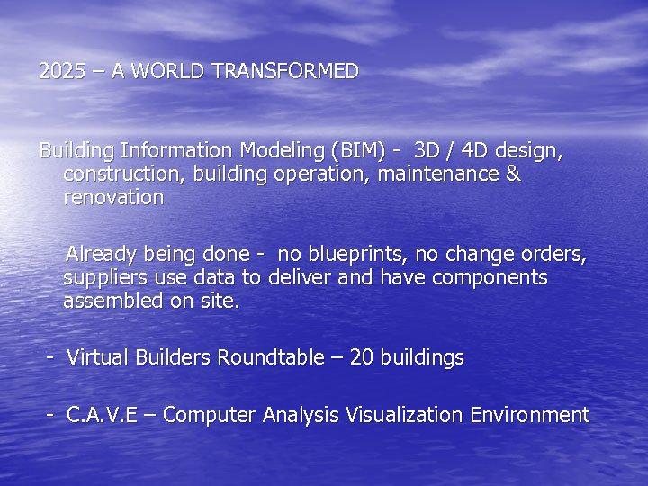 2025 – A WORLD TRANSFORMED Building Information Modeling (BIM) - 3 D / 4