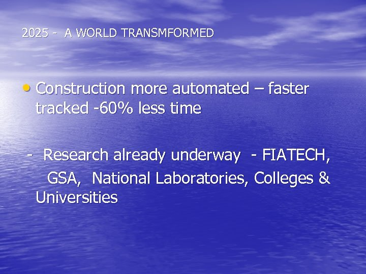 2025 - A WORLD TRANSMFORMED • Construction more automated – faster tracked -60% less