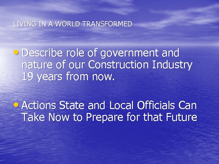 LIVING IN A WORLD TRANSFORMED • Describe role of government and nature of our