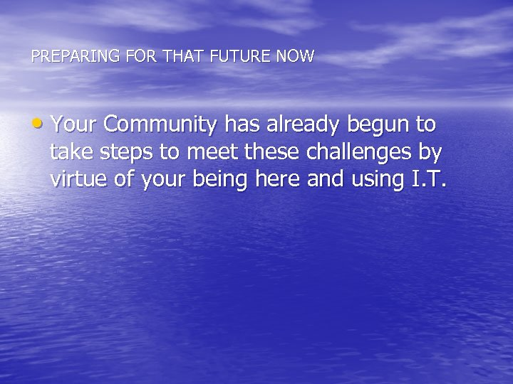 PREPARING FOR THAT FUTURE NOW • Your Community has already begun to take steps