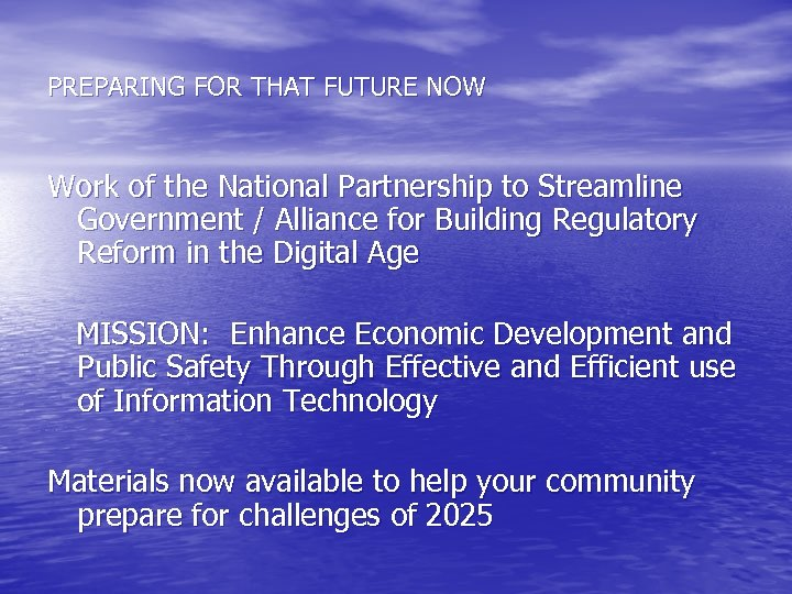 PREPARING FOR THAT FUTURE NOW Work of the National Partnership to Streamline Government /