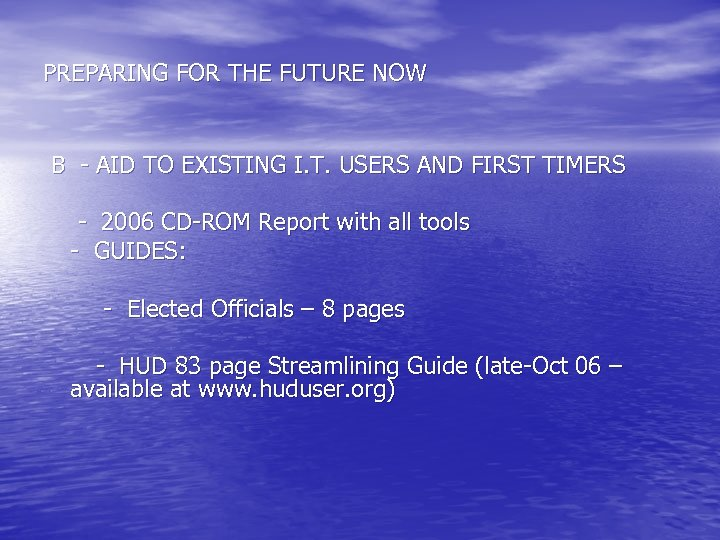 PREPARING FOR THE FUTURE NOW B - AID TO EXISTING I. T. USERS AND