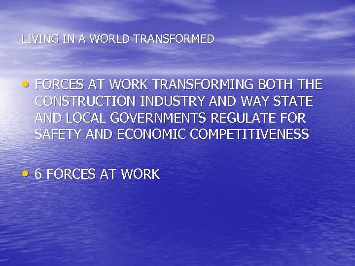LIVING IN A WORLD TRANSFORMED • FORCES AT WORK TRANSFORMING BOTH THE CONSTRUCTION INDUSTRY