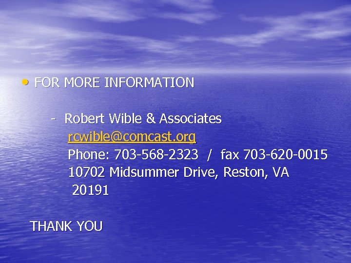• FOR MORE INFORMATION - Robert Wible & Associates rcwible@comcast. org Phone: 703