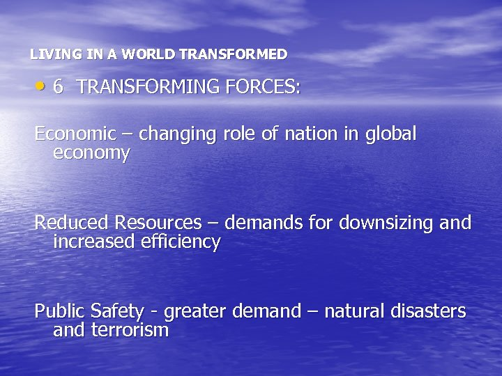 LIVING IN A WORLD TRANSFORMED • 6 TRANSFORMING FORCES: Economic – changing role of