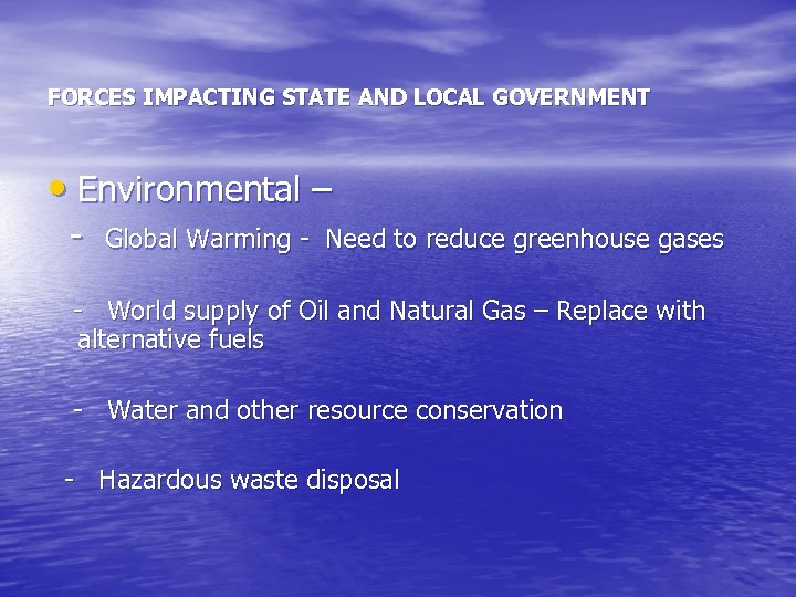 FORCES IMPACTING STATE AND LOCAL GOVERNMENT • Environmental – - Global Warming - Need