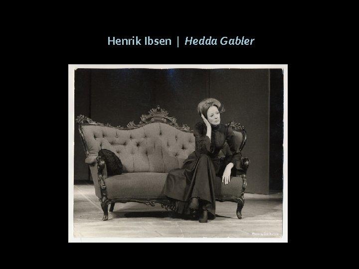 Henrik Ibsen | Hedda Gabler