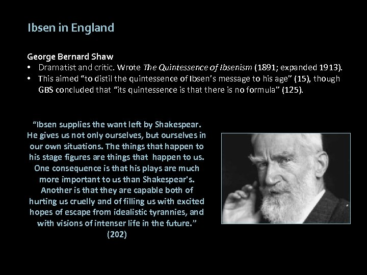 Ibsen in England George Bernard Shaw • Dramatist and critic. Wrote The Quintessence of