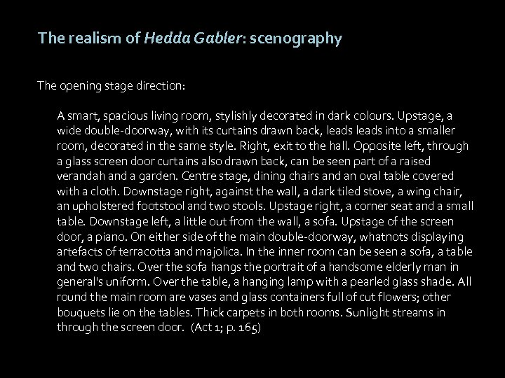The realism of Hedda Gabler: scenography The opening stage direction: A smart, spacious living