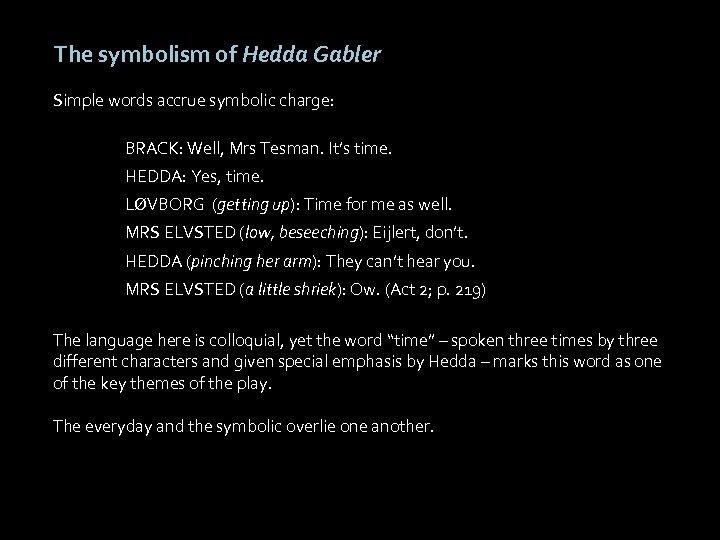 The symbolism of Hedda Gabler Simple words accrue symbolic charge: BRACK: Well, Mrs Tesman.