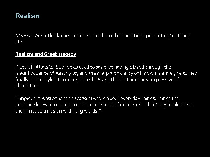 Realism Mimesis: Aristotle claimed all art is – or should be mimetic, representing/imitating life.