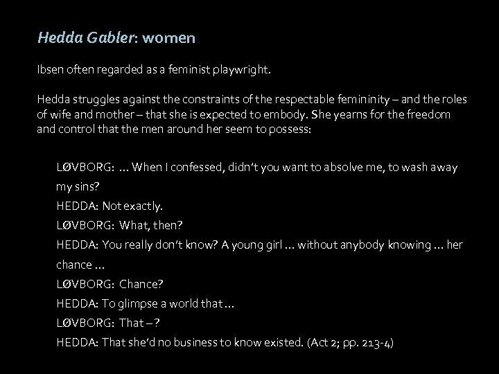 Hedda Gabler: women Ibsen often regarded as a feminist playwright. Hedda struggles against the