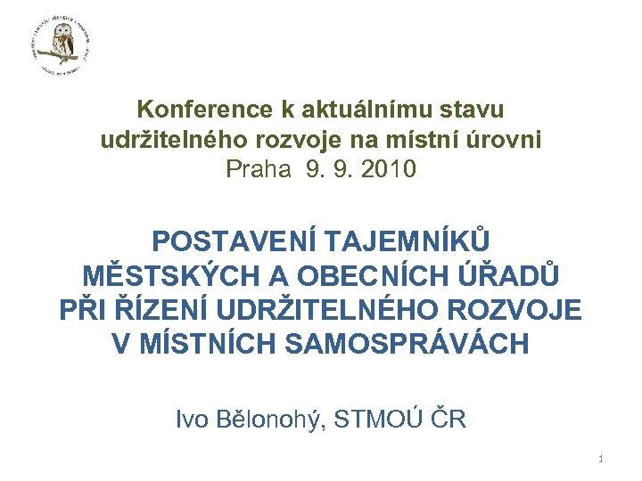 Konference k aktuálnímu stavu udržitelného rozvoje na místní úrovni Praha 9. 9. 2010 POSTAVENÍ