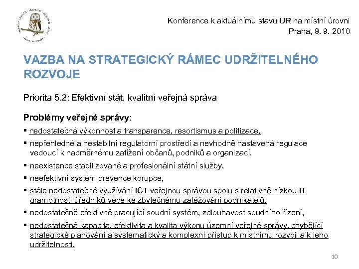 Konference k aktuálnímu stavu UR na místní úrovni Praha, 9. 9. 2010 VAZBA NA
