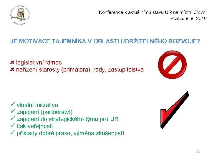 Konference k aktuálnímu stavu UR na místní úrovni Praha, 9. 9. 2010 JE MOTIVACE