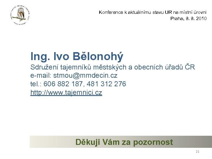 Konference k aktuálnímu stavu UR na místní úrovni Praha, 9. 9. 2010 Ing. Ivo