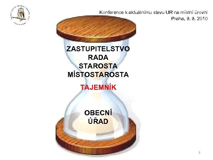 Konference k aktuálnímu stavu UR na místní úrovni Praha, 9. 9. 2010 ZASTUPITELSTVO RADA