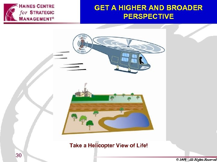 GET A HIGHER AND BROADER PERSPECTIVE Take a Helicopter View of Life! 30