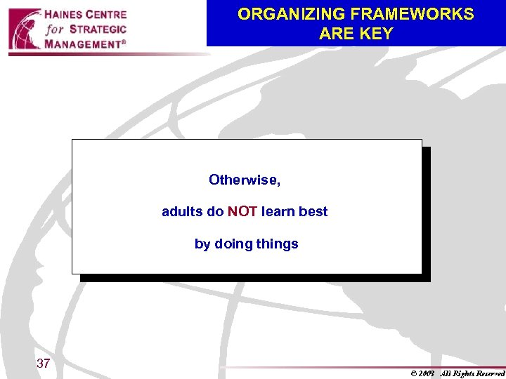 ORGANIZING FRAMEWORKS ARE KEY Otherwise, adults do NOT learn best by doing things 37