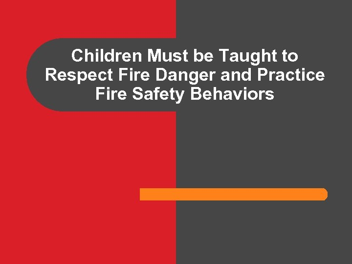 Children Must be Taught to Respect Fire Danger and Practice Fire Safety Behaviors