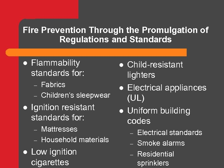 Fire Prevention Through the Promulgation of Regulations and Standards l Flammability standards for: –