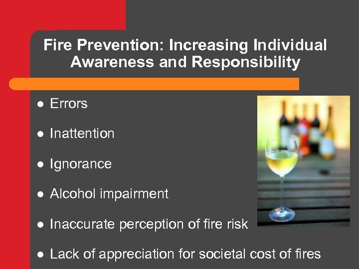 Fire Prevention: Increasing Individual Awareness and Responsibility l Errors l Inattention l Ignorance l