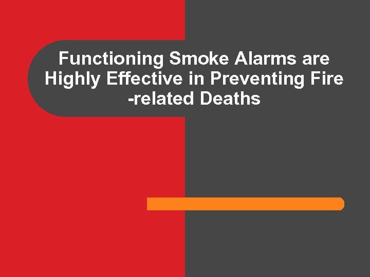Functioning Smoke Alarms are Highly Effective in Preventing Fire -related Deaths