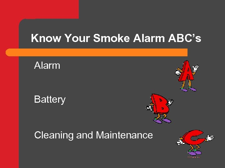 Know Your Smoke Alarm ABC's Alarm Battery Cleaning and Maintenance
