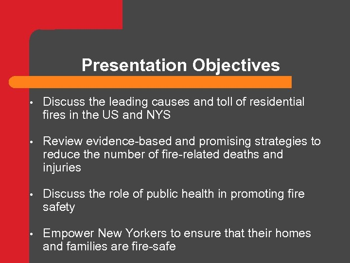Presentation Objectives • Discuss the leading causes and toll of residential fires in the