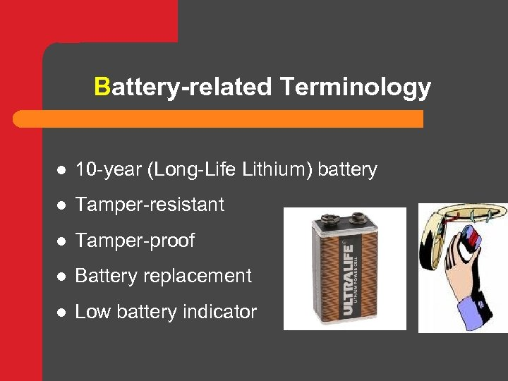 Battery-related Terminology l 10 -year (Long-Life Lithium) battery l Tamper-resistant l Tamper-proof l Battery