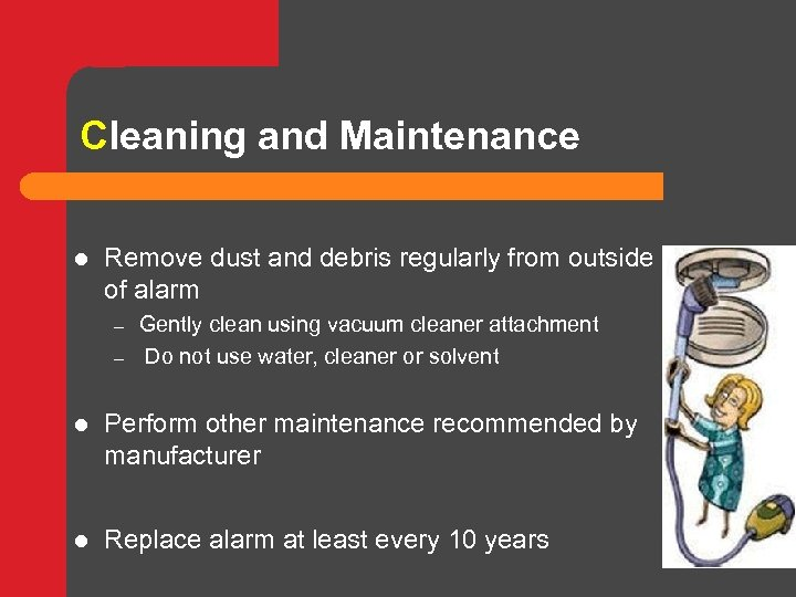 Cleaning and Maintenance l Remove dust and debris regularly from outside of alarm –