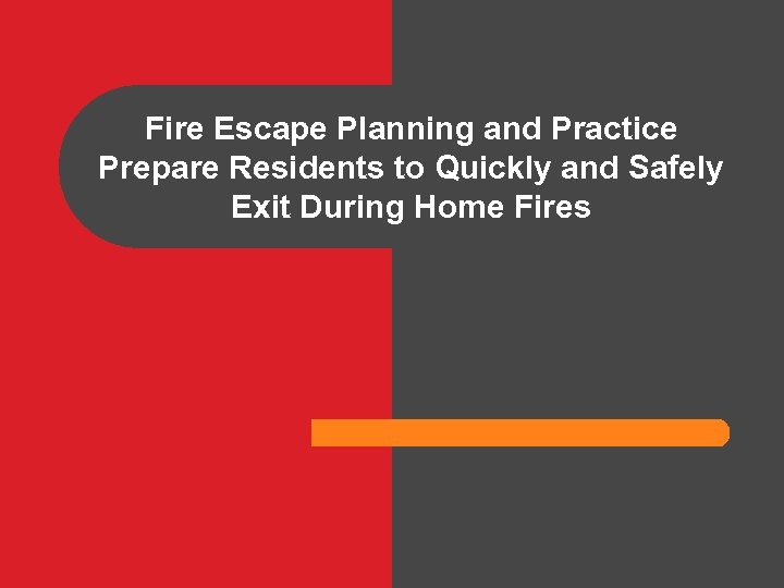 Fire Escape Planning and Practice Prepare Residents to Quickly and Safely Exit During Home