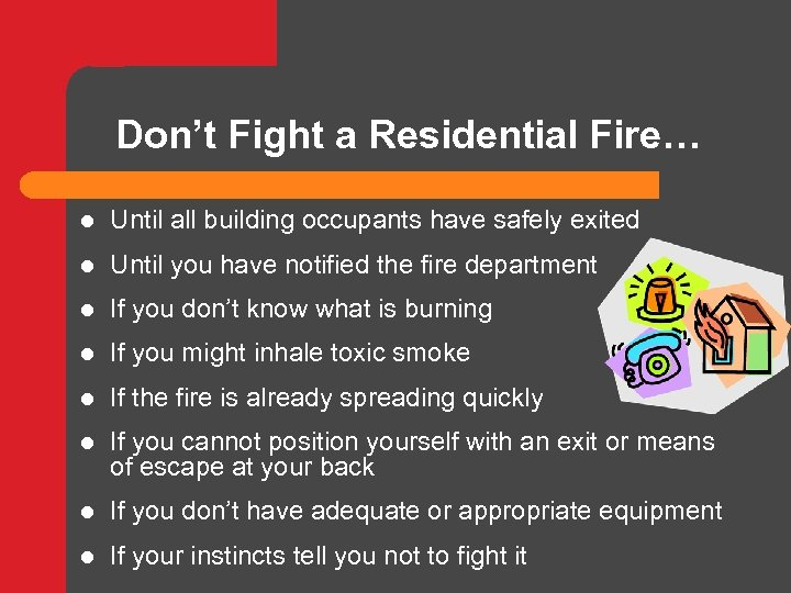 Don't Fight a Residential Fire… l Until all building occupants have safely exited l