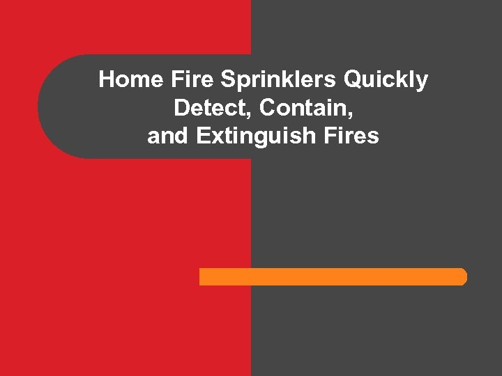 Home Fire Sprinklers Quickly Detect, Contain, and Extinguish Fires