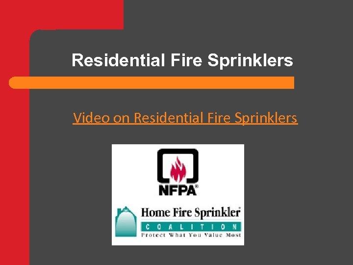 Residential Fire Sprinklers Video on Residential Fire Sprinklers