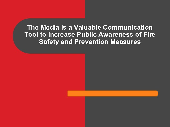 The Media is a Valuable Communication Tool to Increase Public Awareness of Fire Safety